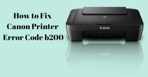How to Fix Canon Printer Error b200