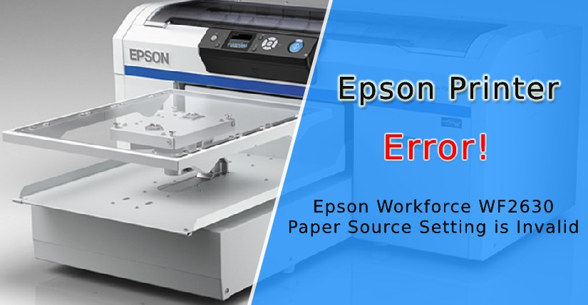 Fix Epson Workforce WF2630 Paper Source Setting is Invalid Error