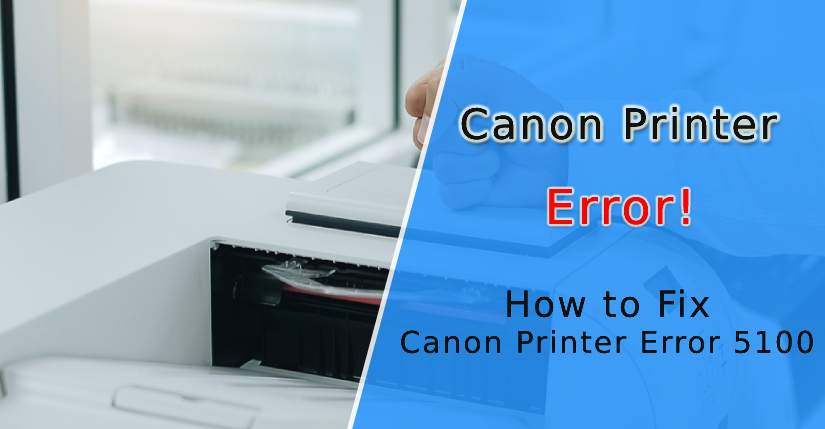 How to Fix Canon Printer Error 5100?