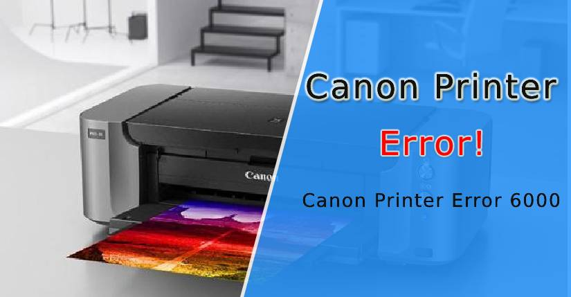 How to Fix Canon Printer Error 6000