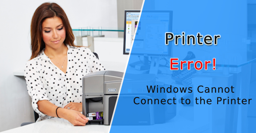 Windows Cannot Connect to the Printer & How to Fix It