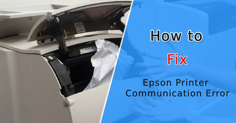 Epson printer communication error, communication error with Epson printers, Why does My Epson Printer Say Communication Error, How to Fix Communication Error on Epson Printer, Epson Printer Communication Error the Incorrect Product May be Selected, Epson printer won't scan communication error