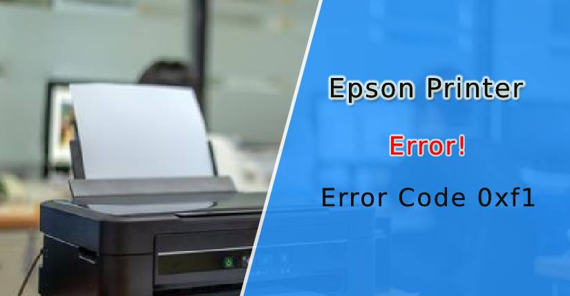 Epson Printer Error Code 0xf1, How to Fix Epson Printer Error Code 0xf1, Epson printer wf 3520 error code 0xf1, epson xp 610 printer error code 0xf1, what does error code 0xf1 mean on my epson printer