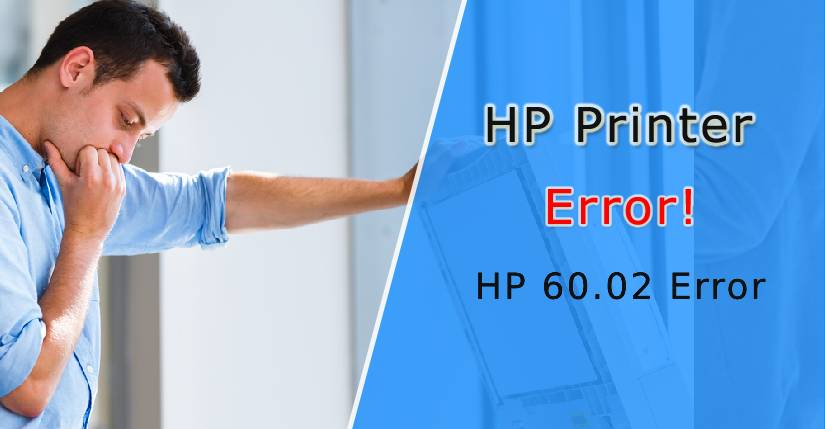 HP 60.02 Error, How to Fix the HP 60.02 Error, 60.02 error on HP LaserJet, HP printer error 60.02, HP 60.02 Error Code