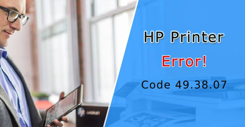 HP Error 49.38.07, HP error code 49.38.07, HP printer error code 49.38.07, How do I Fix the HP 49.38.07 Device Error, error 49.38.07 in HP M4555, error 49.38.07 on HP printer, How to Fix HP Error 49.38.07