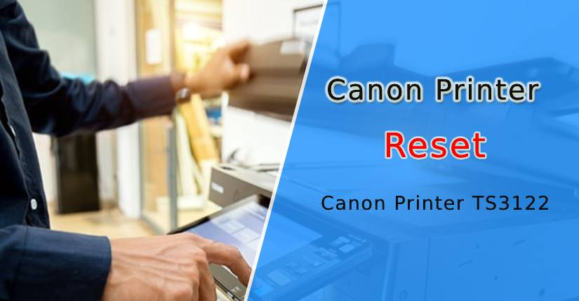How to Reset Canon Printer TS3122