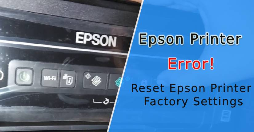 How to Reset Epson Printer, how to reset epson printer to factory settings, How do I Reset my Epson Printer to Factory Settings, How to Reset Epson l120 Printer Manually, Reset the Epson l380 Printer ink Pad Counter, How to Reset the Epson l405 Printer, How to Reset Epson l805 Printer, Reset Epson Printer WF 2750