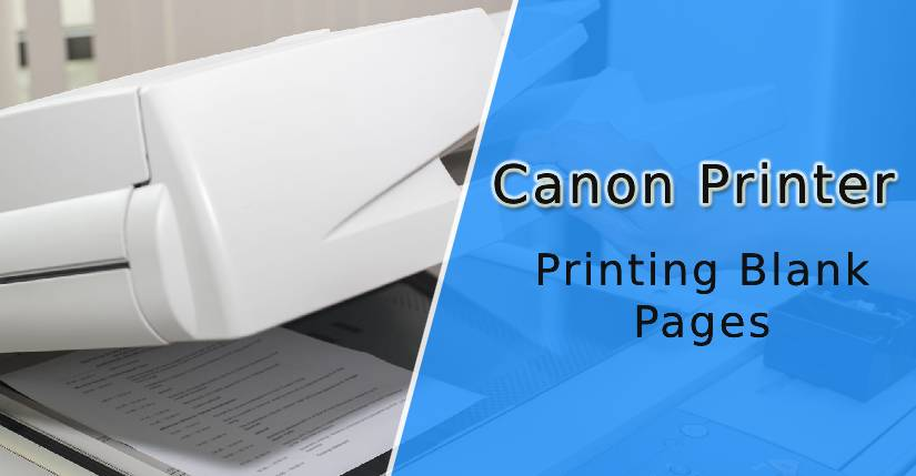 Canon Printer Printing Blank Pages, Why is My Canon Printer Printing Blank Pages, How to Fix Canon Printer Printing Blank Pages Error, Canon printer just printing blank pages, Canon printer is printing blank pages, How to Fix My Canon Printer Printing Blank Pages